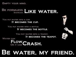 bruce lee be like water my friend